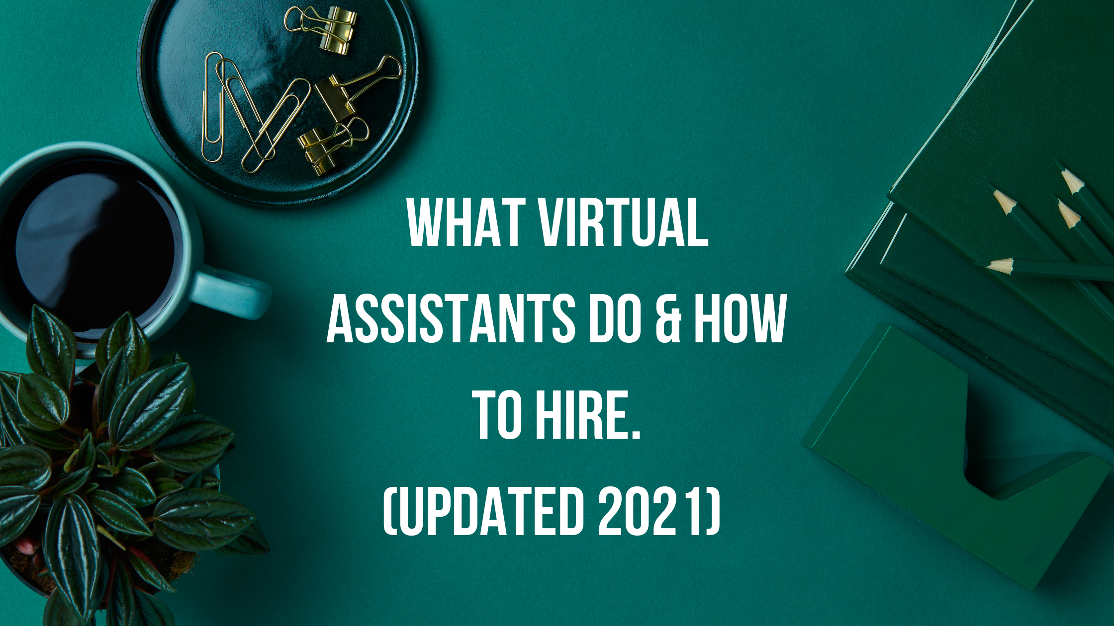 What Virtual Assistants Do & How to Hire in 2021